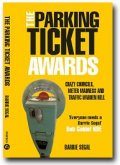 The Parking Ticket Awards: Crazy Councils, Meter Madness and Traffic Warden Hell by Barrie Segal